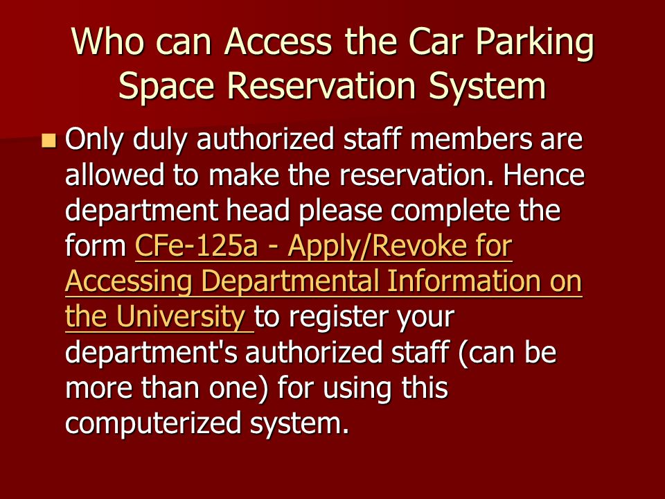 Who can Access the Car Parking Space Reservation System Only duly authorized staff members are allowed to make the reservation.