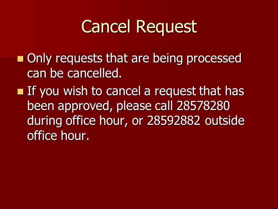 Cancel Request Only requests that are being processed can be cancelled.