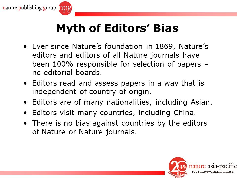 Rachel PC Won Myth of Editors' Bias Ever since Nature's foundation in 1869, Nature's editors and editors of all Nature journals have been 100% respons