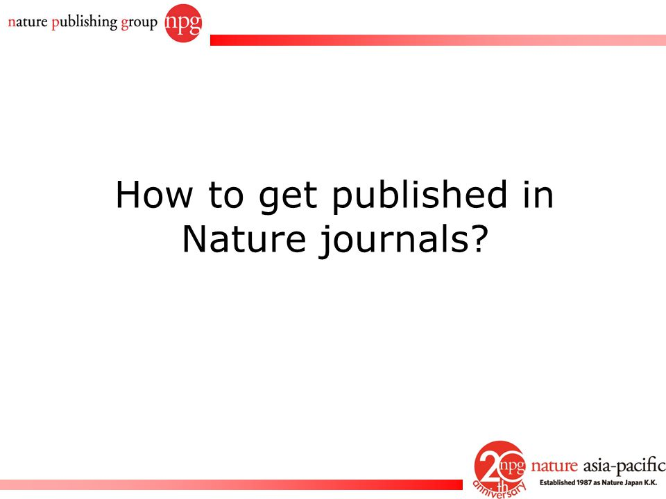 Rachel PC Won How to get published in Nature journals?