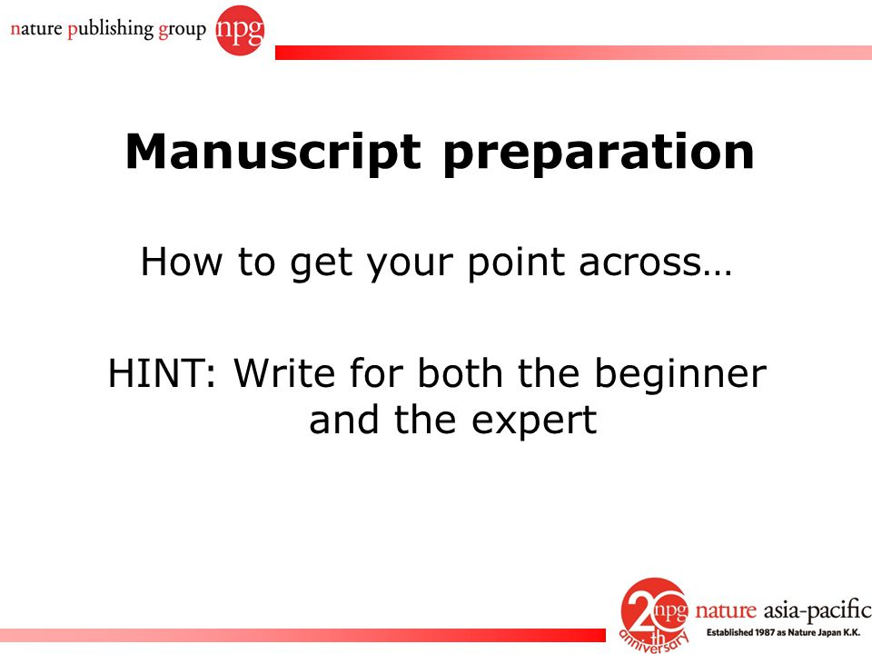 Rachel PC Won Manuscript preparation How to get your point across… HINT: Write for both the beginner and the expert