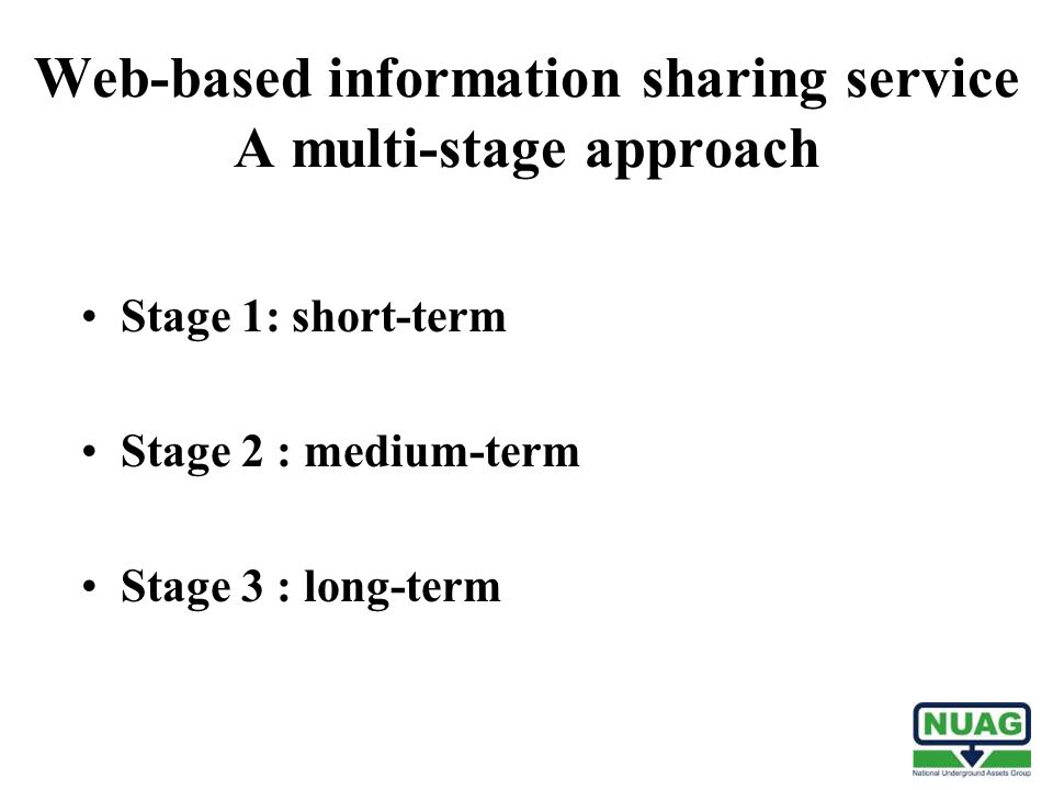 Web-based information sharing service A multi-stage approach Stage 1: short-term Stage 2 : medium-term Stage 3 : long-term