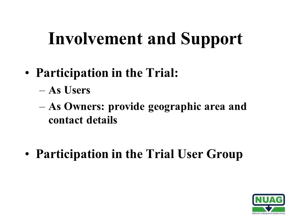 Involvement and Support Participation in the Trial: –As Users –As Owners: provide geographic area and contact details Participation in the Trial User Group