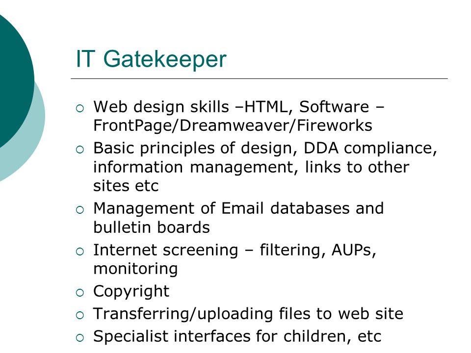IT Gatekeeper  Web design skills –HTML, Software – FrontPage/Dreamweaver/Fireworks  Basic principles of design, DDA compliance, information manageme