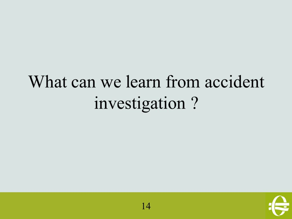14 What can we learn from accident investigation