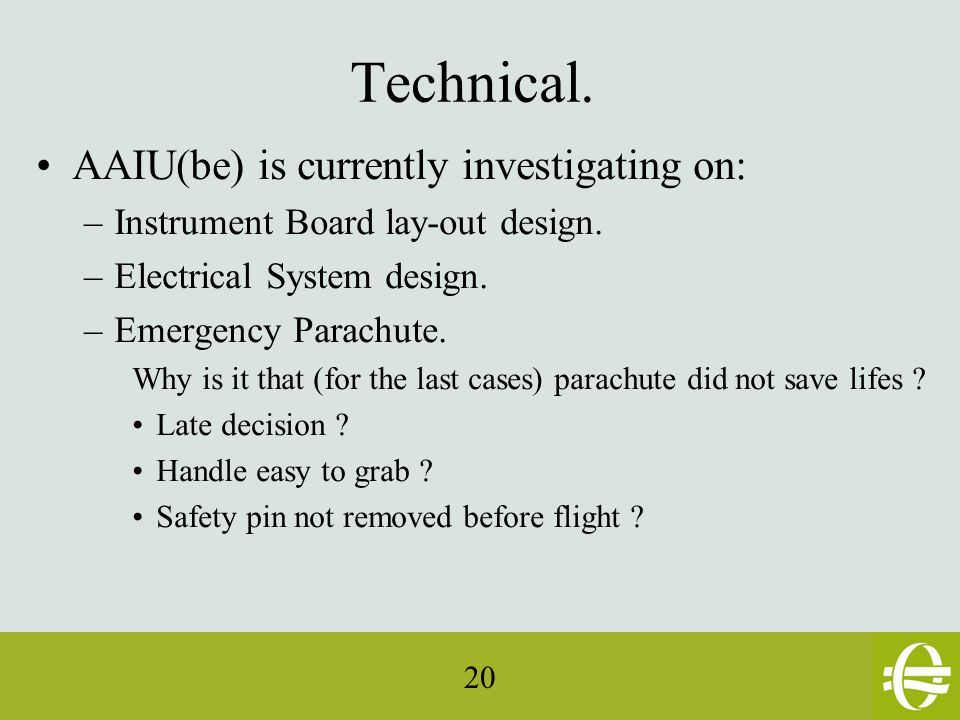 20 Technical. AAIU(be) is currently investigating on: –Instrument Board lay-out design.