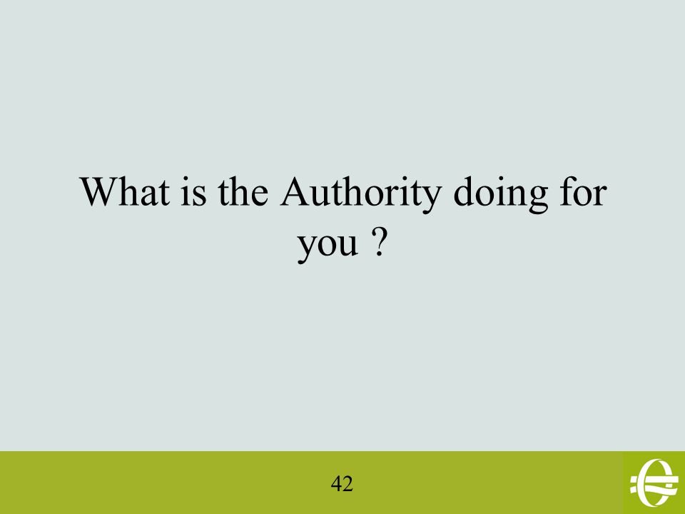 42 What is the Authority doing for you