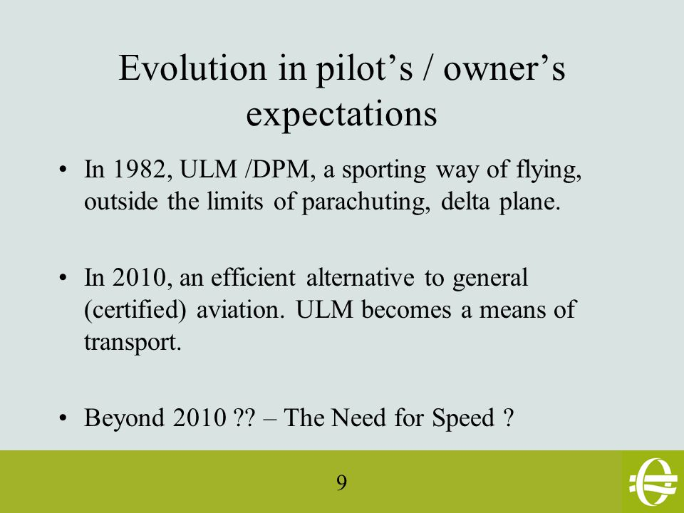 9 Evolution in pilot's / owner's expectations In 1982, ULM /DPM, a sporting way of flying, outside the limits of parachuting, delta plane.
