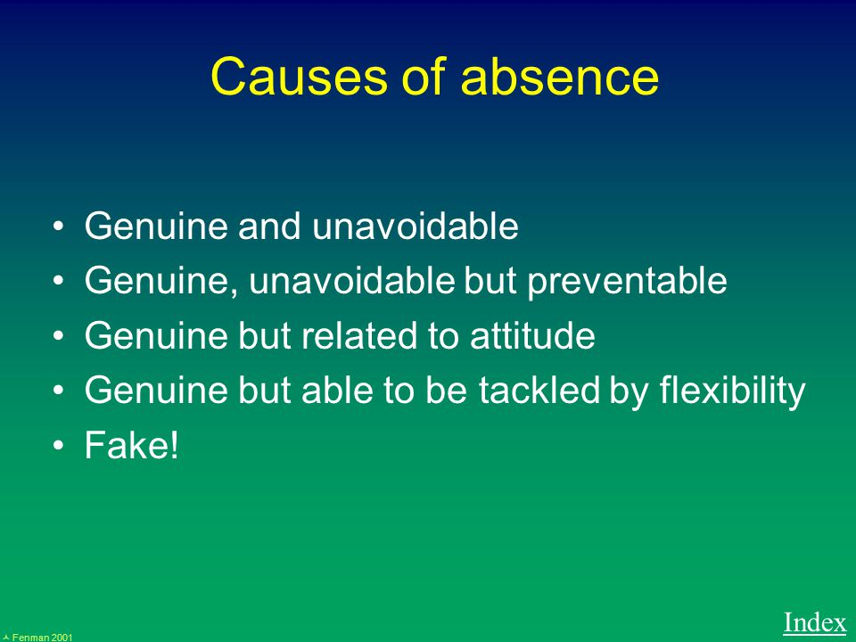 Fenman 2001 Causes of absence Genuine and unavoidable Genuine, unavoidable but preventable Genuine but related to attitude Genuine but able to be tackled by flexibility Fake.