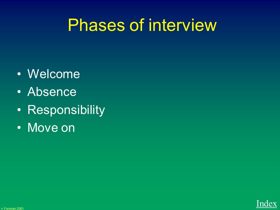 Fenman 2001 Phases of interview Welcome Absence Responsibility Move on Index