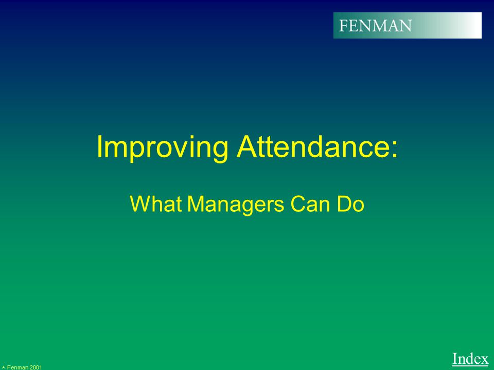 Fenman 2001 Improving Attendance: What Managers Can Do Index