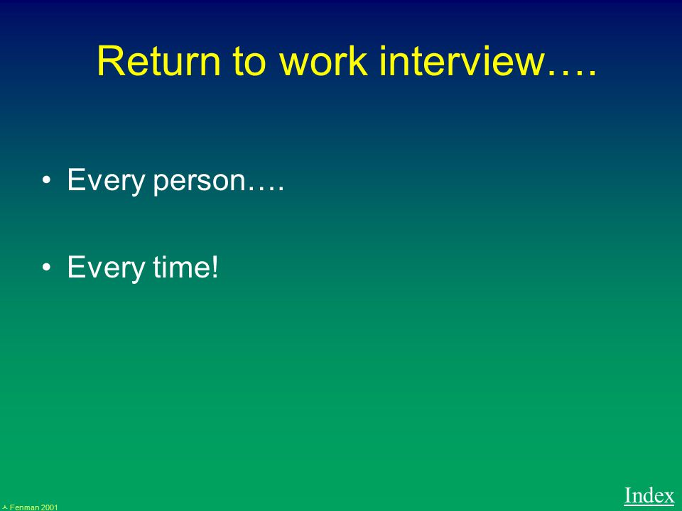 Fenman 2001 Return to work interview…. Every person…. Every time! Index