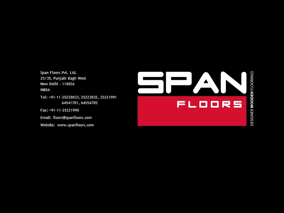 Span Floors Pvt. Ltd. 25/35, Punjabi Bagh West New Delhi – 110026 INDIA Tel: +91-11-25220033, 25223032, 25221991 64541701, 64554705 Fax: +91-11-252219