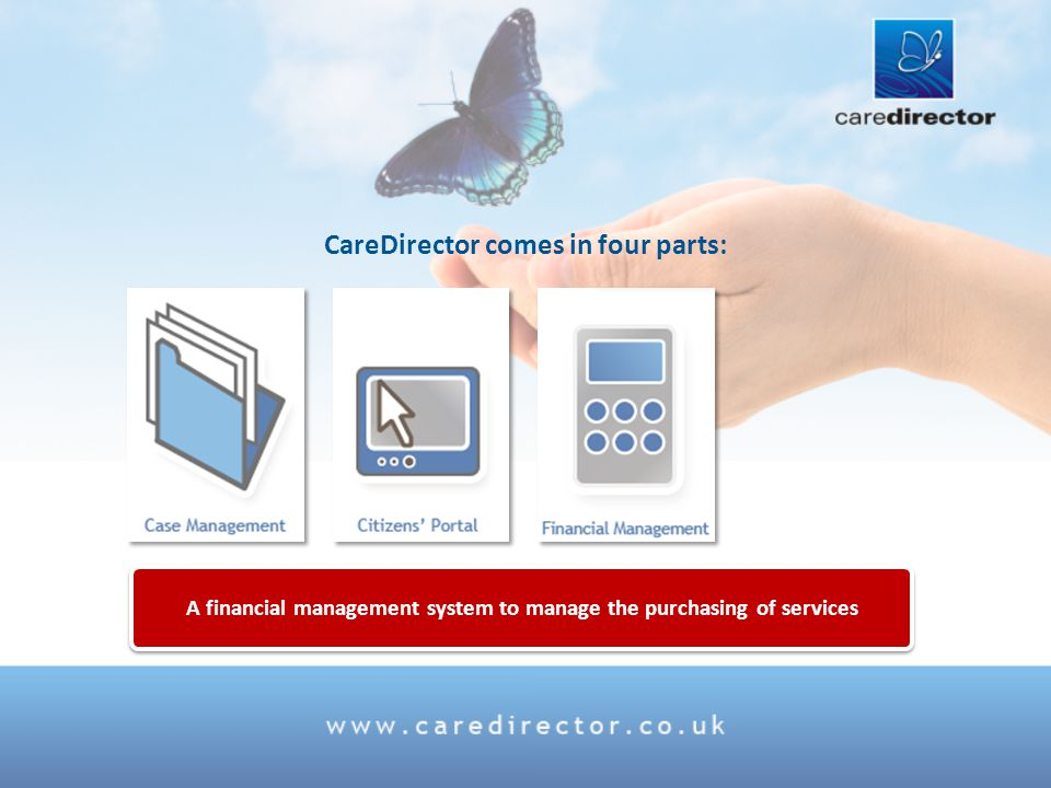 A financial management system to manage the purchasing of services CareDirector comes in four parts:
