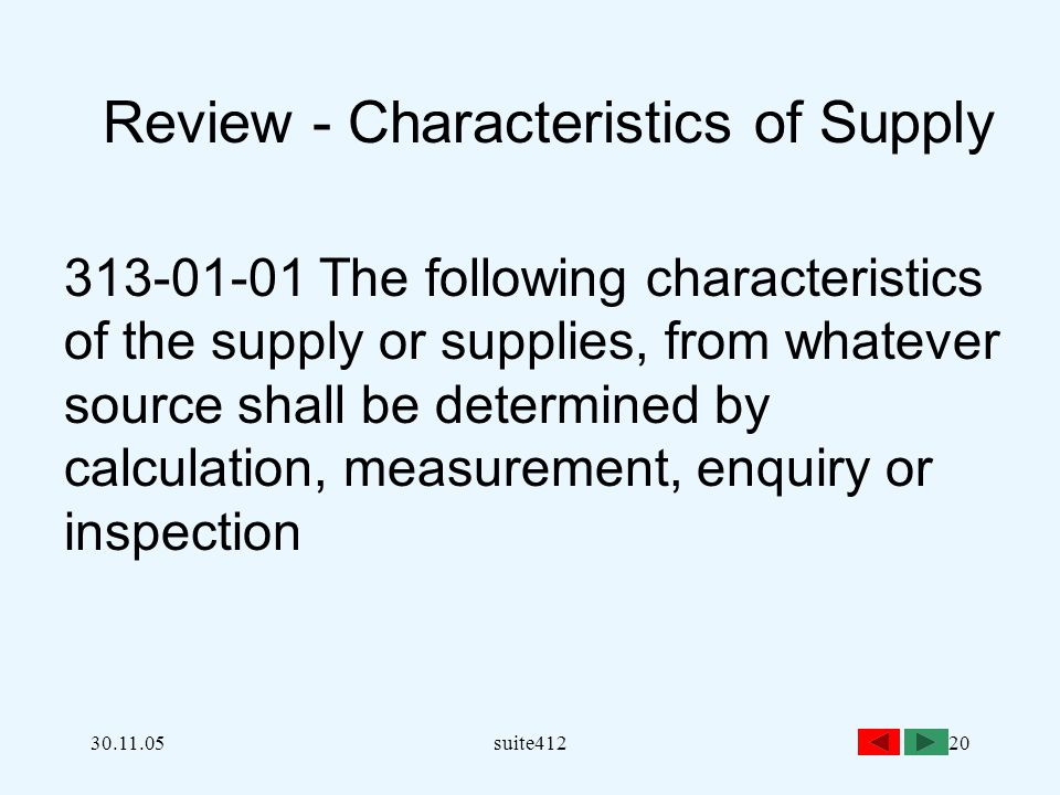 30.11.05suite41220 Review - Characteristics of Supply 313-01-01 The following characteristics of the supply or supplies, from whatever source shall be determined by calculation, measurement, enquiry or inspection