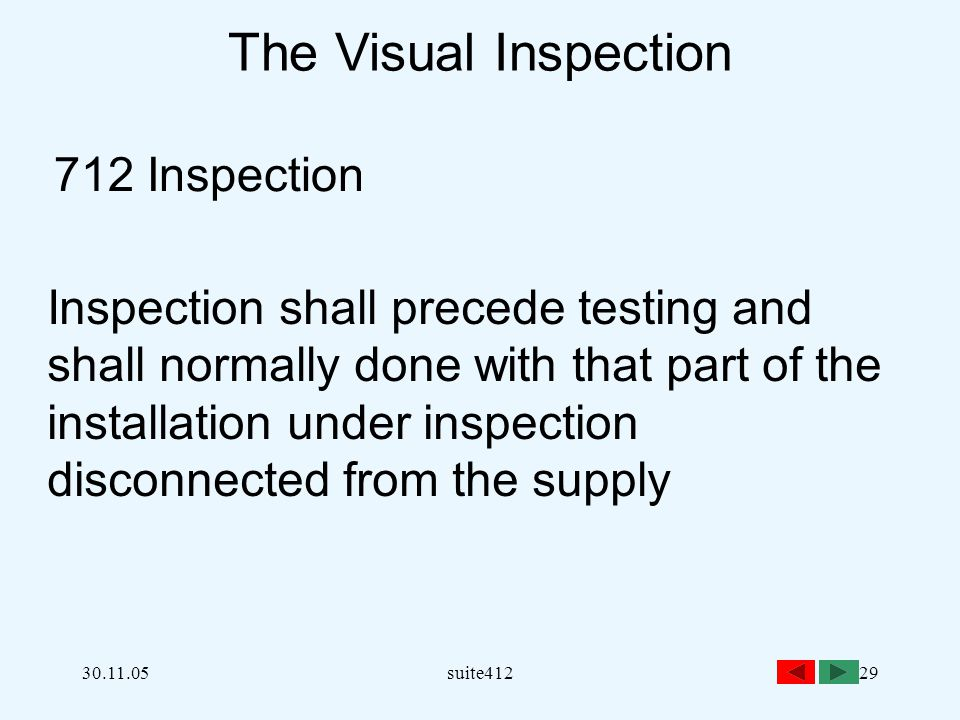 30.11.05suite41229 The Visual Inspection 712 Inspection Inspection shall precede testing and shall normally done with that part of the installation un
