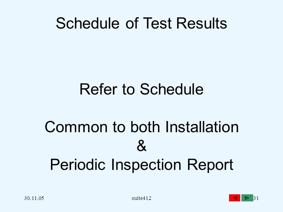 30.11.05suite41231 Schedule of Test Results Refer to Schedule Common to both Installation & Periodic Inspection Report