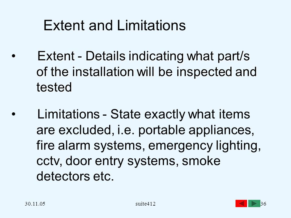 30.11.05suite41236 Extent and Limitations Extent - Details indicating what part/s Extent - Details indicating what part/s of the installation will be inspected and tested tested Limitations - State exactly what items are excluded, i.e.
