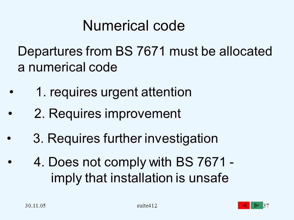 30.11.05suite41237 Numerical code Numerical code Departures from BS 7671 must be allocated a numerical code 1.