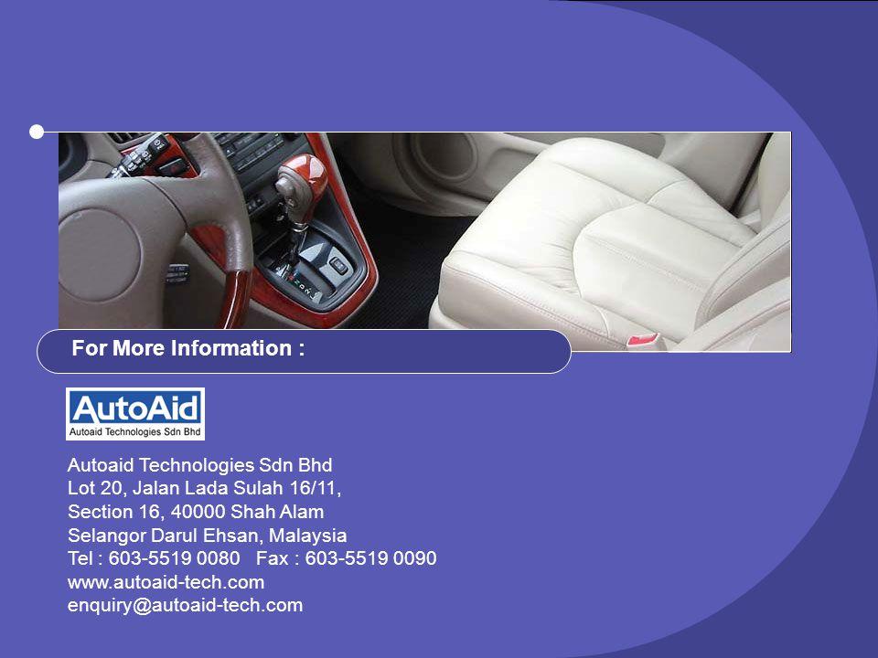 Autoaid Technologies Sdn Bhd Lot 20, Jalan Lada Sulah 16/11, Section 16, 40000 Shah Alam Selangor Darul Ehsan, Malaysia Tel : 603-5519 0080 Fax : 603-5519 0090 www.autoaid-tech.com enquiry@autoaid-tech.com For More Information :