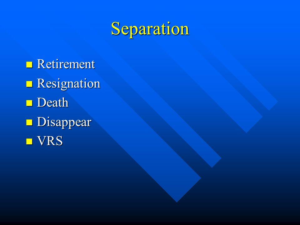 Separation Retirement Retirement Resignation Resignation Death Death Disappear Disappear VRS VRS