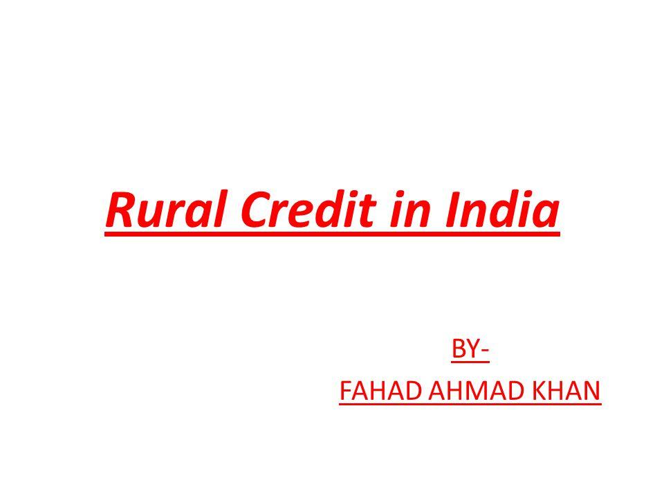 Rural Credit in India BY- FAHAD AHMAD KHAN