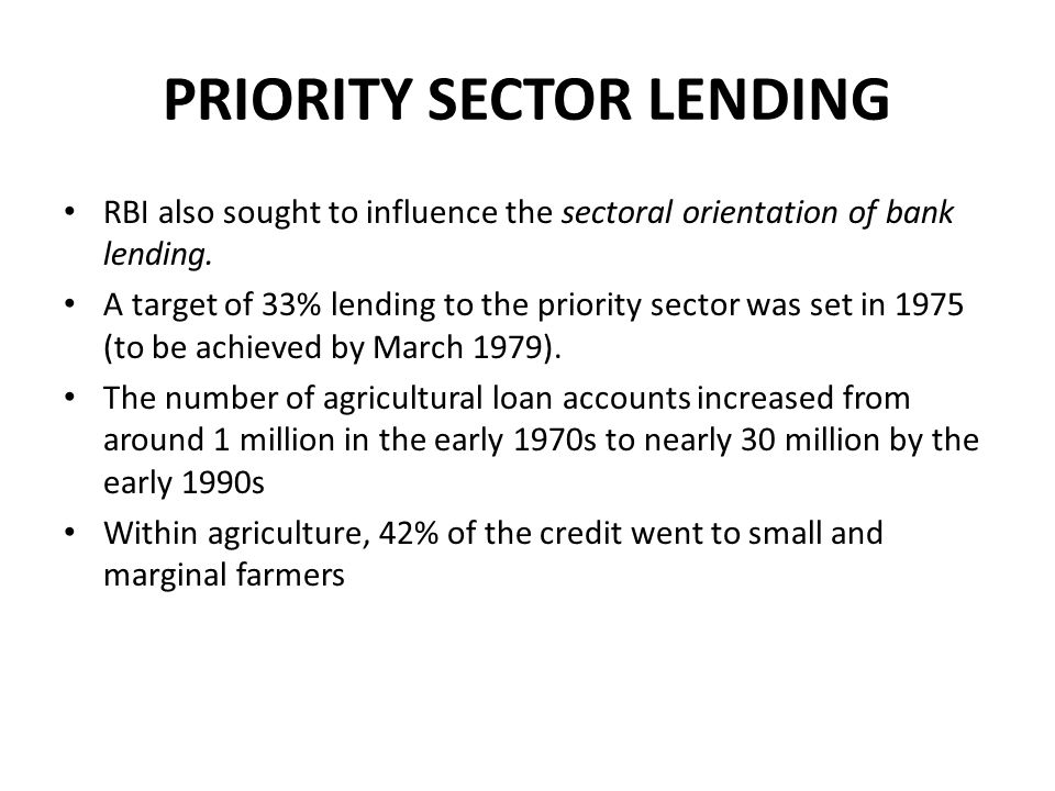 PRIORITY SECTOR LENDING RBI also sought to influence the sectoral orientation of bank lending.