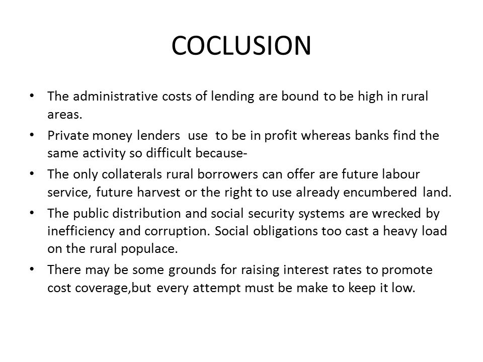 COCLUSION The administrative costs of lending are bound to be high in rural areas.