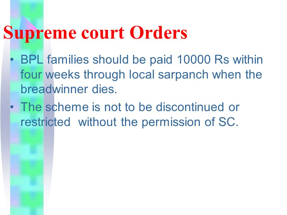 Supreme court Orders BPL families should be paid 10000 Rs within four weeks through local sarpanch when the breadwinner dies.
