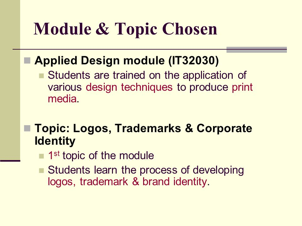 Module & Topic Chosen Applied Design module (IT32030) Students are trained on the application of various design techniques to produce print media.