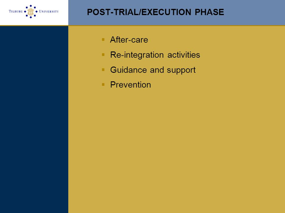 POST-TRIAL/EXECUTION PHASE  After-care  Re-integration activities  Guidance and support  Prevention