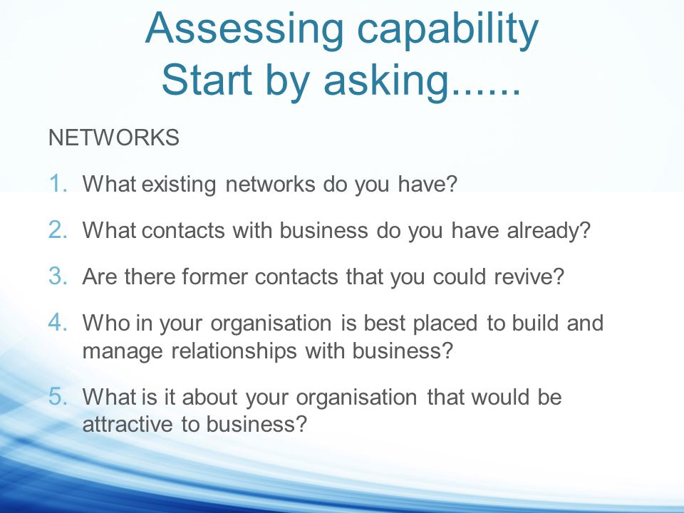 Assessing capability Start by asking...... NETWORKS 1.