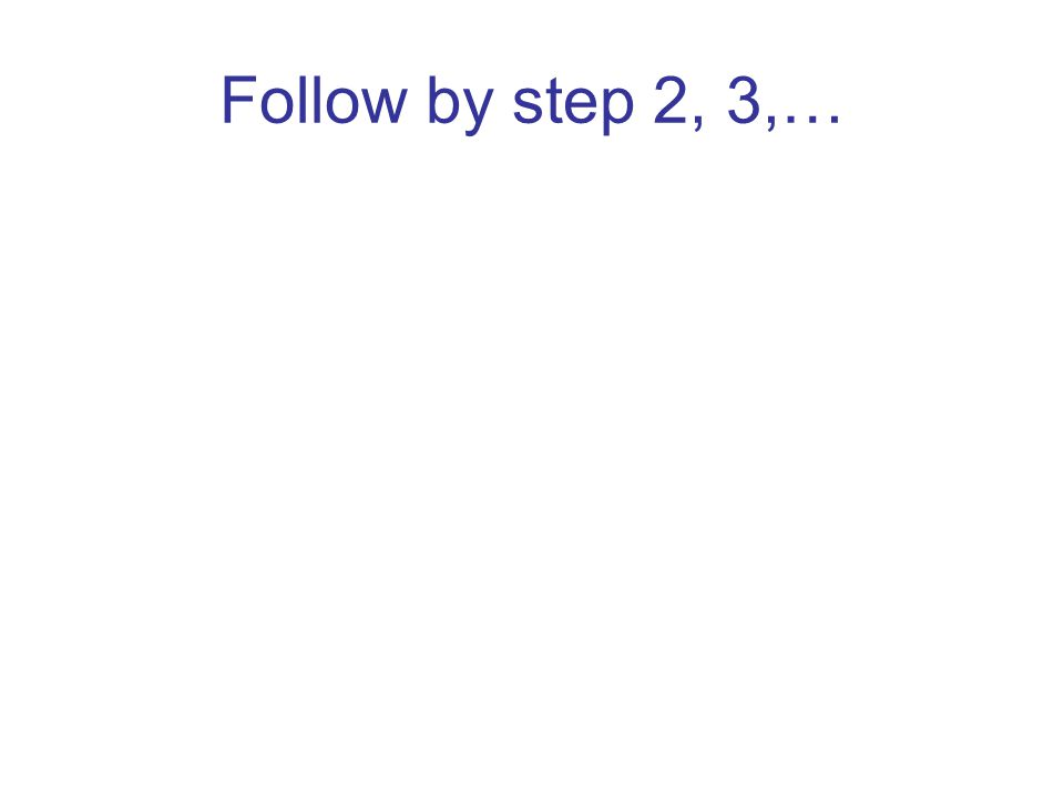 Follow by step 2, 3,…