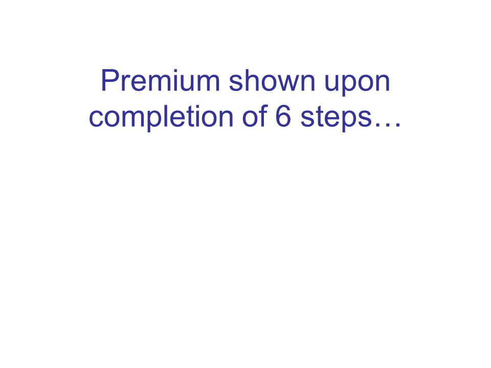 Premium shown upon completion of 6 steps…