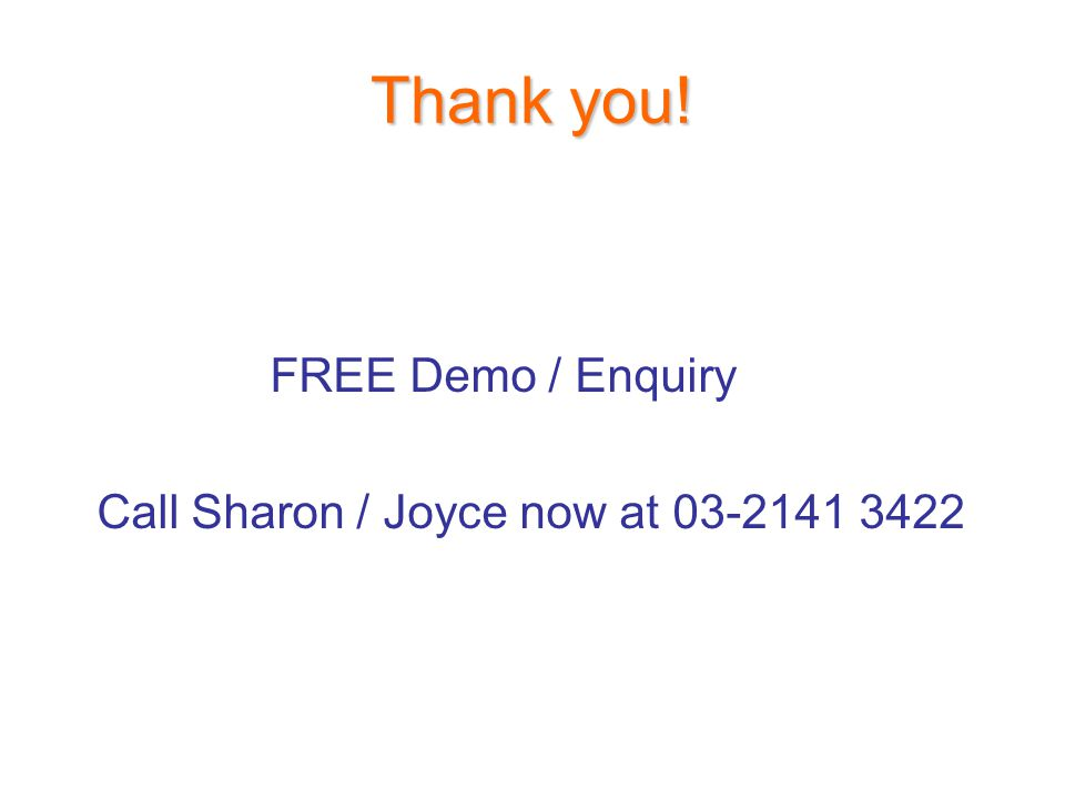 Thank you! FREE Demo / Enquiry Call Sharon / Joyce now at 03-2141 3422