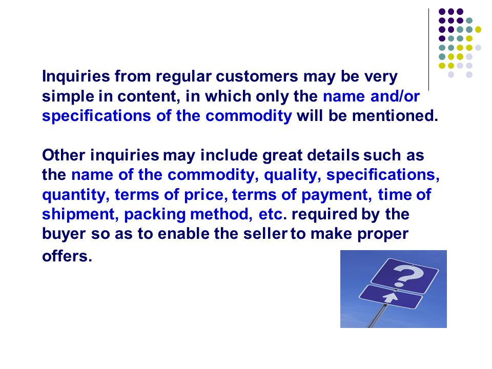 Specimen Letter 1 P47 Comments: This is a short and simple letter of enquiry for you to get acquainted with the general form, from which you can see that the enquiry from regular customers is short, simple and brief to the point.
