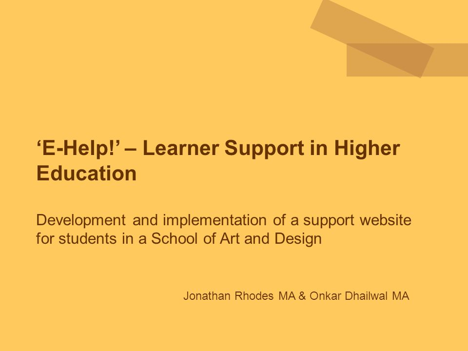 'E-Help!' – Learner Support in Higher Education Development and implementation of a support website for students in a School of Art and Design Jonatha