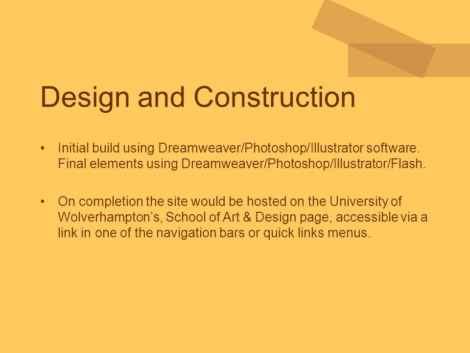 Design and Construction Initial build using Dreamweaver/Photoshop/Illustrator software. Final elements using Dreamweaver/Photoshop/Illustrator/Flash.