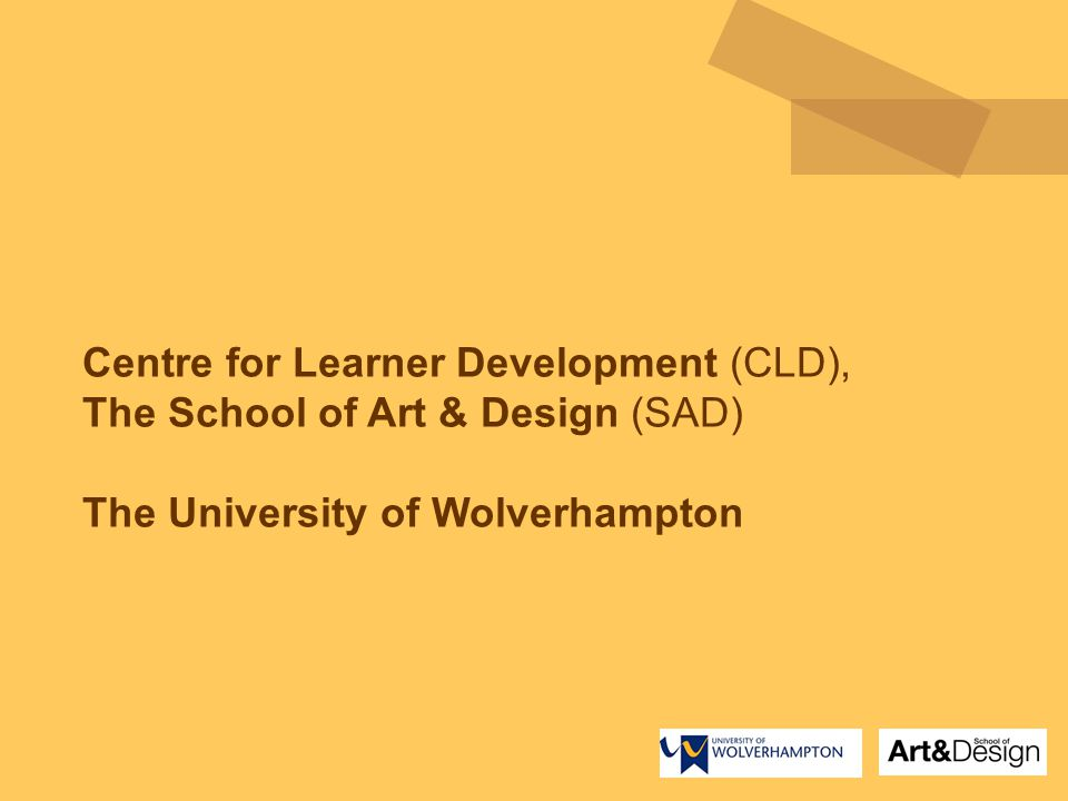 Centre for Learner Development (CLD), The School of Art & Design (SAD) The University of Wolverhampton