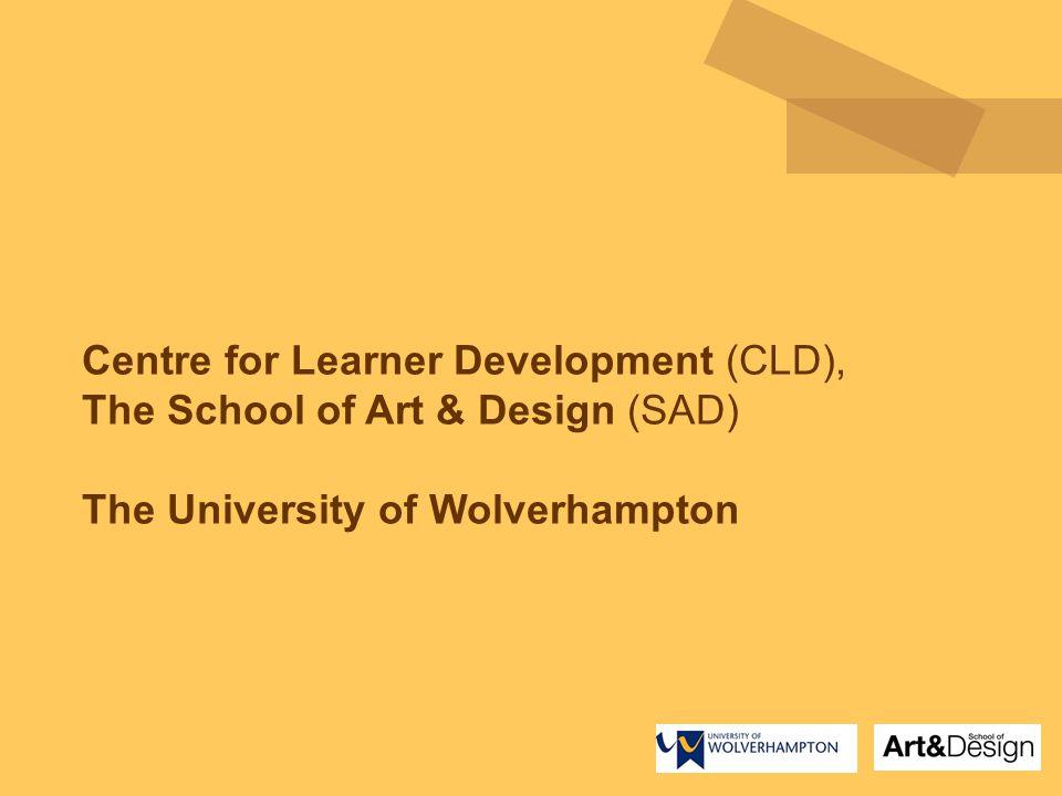 Centre for Learner Development (CLD), The School of Art & Design (SAD) The University of Wolverhampton