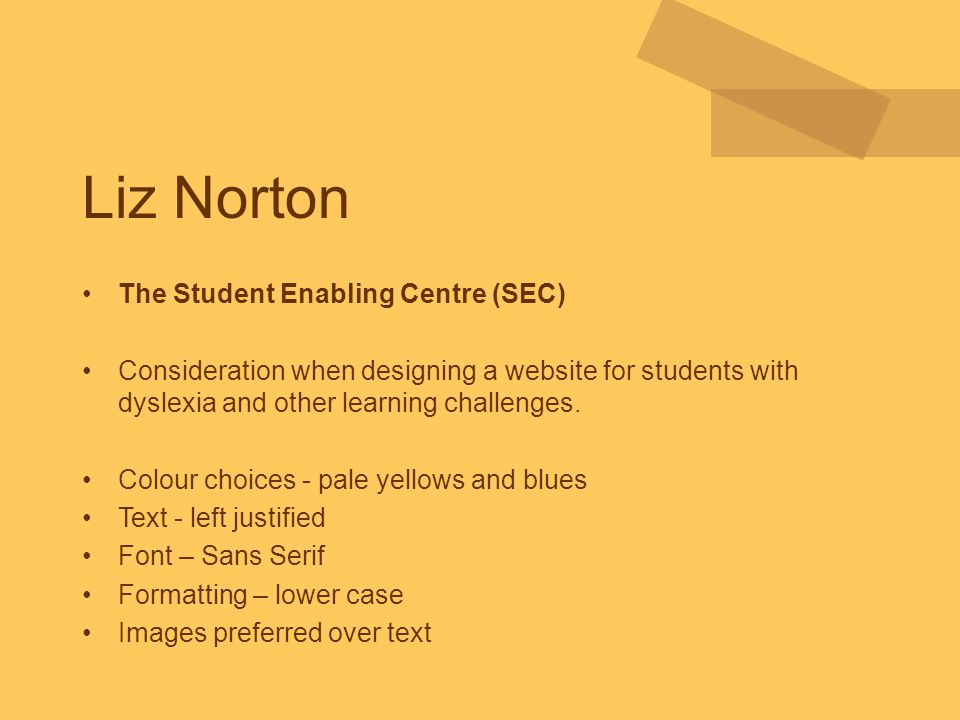 Liz Norton The Student Enabling Centre (SEC) Consideration when designing a website for students with dyslexia and other learning challenges. Colour c