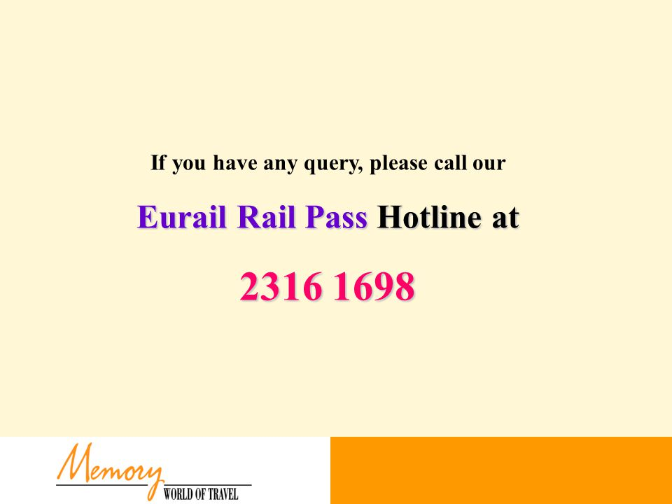 If you have any query, please call our Eurail Rail Pass Hotline at 2316 1698
