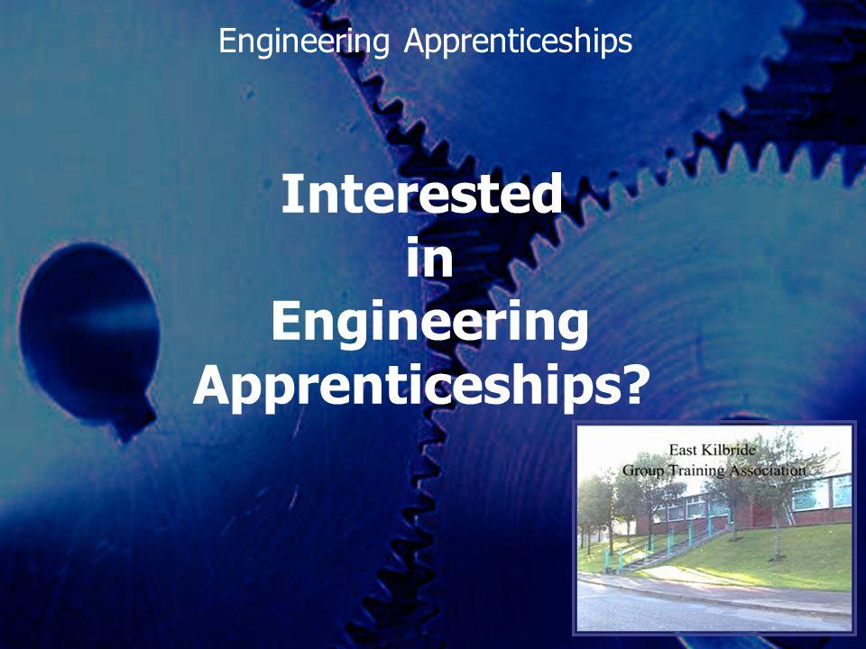 Engineering Engineering Apprenticeships 1 Interested in Engineering Apprenticeships?