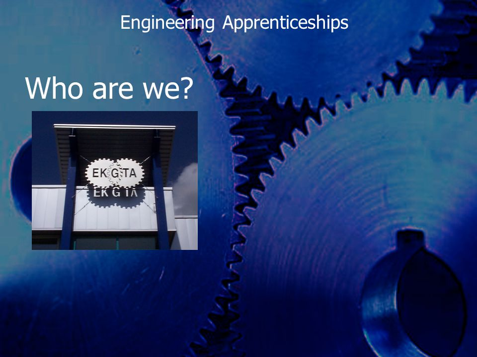 Who are we? Engineering Apprenticeships