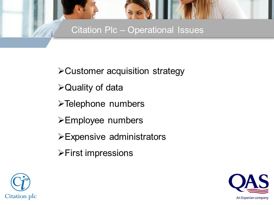 Citation Plc – Operational Issues  Customer acquisition strategy  Quality of data  Telephone numbers  Employee numbers  Expensive administrators
