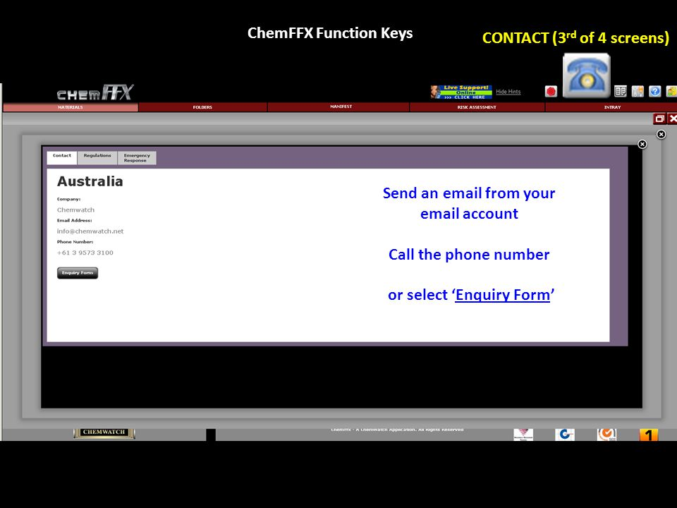 Send an email from your email account Call the phone number or select 'Enquiry Form' ChemFFX Function Keys CONTACT (3 rd of 4 screens)
