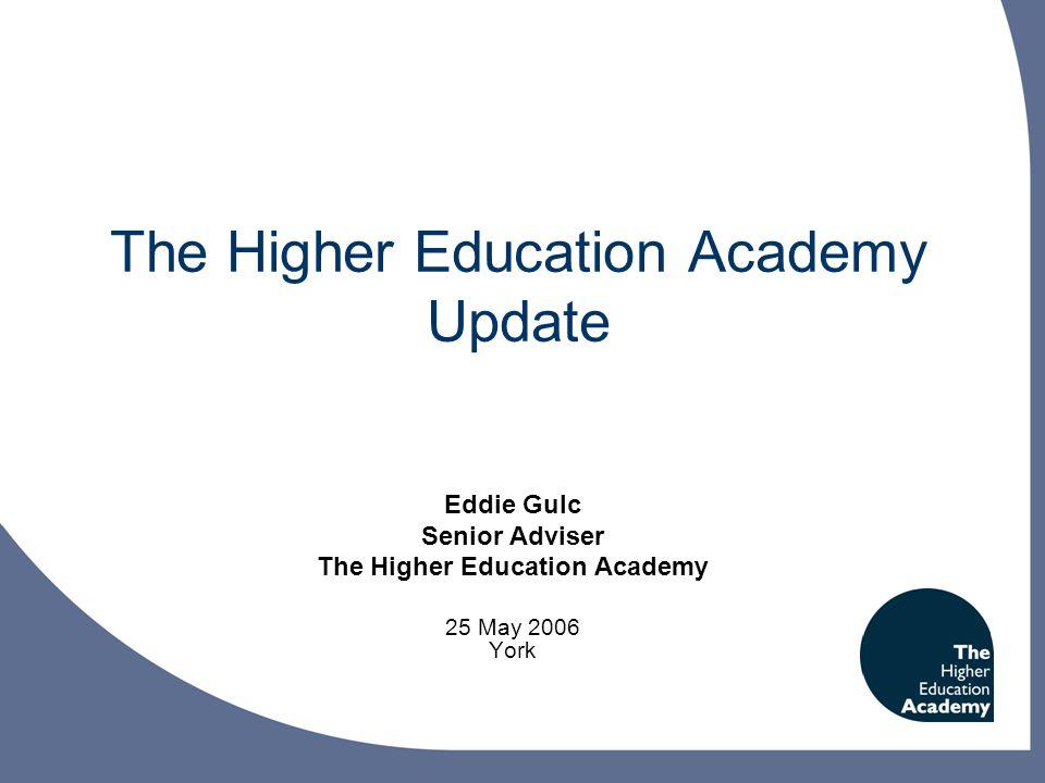 The Higher Education Academy Update Eddie Gulc Senior Adviser The Higher Education Academy 25 May 2006 York