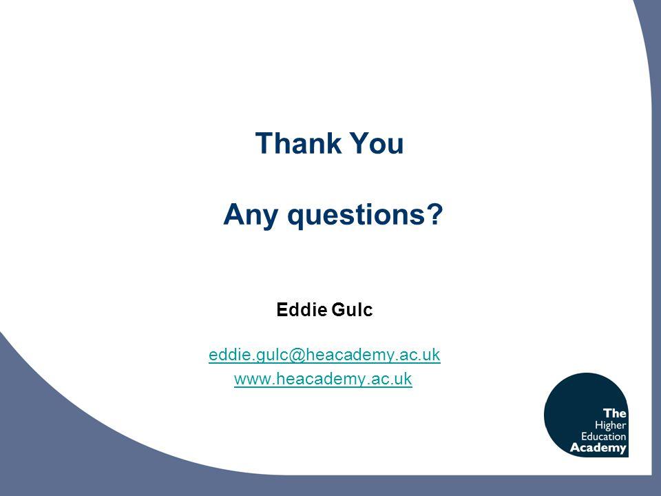 Thank You Any questions Eddie Gulc eddie.gulc@heacademy.ac.uk www.heacademy.ac.uk