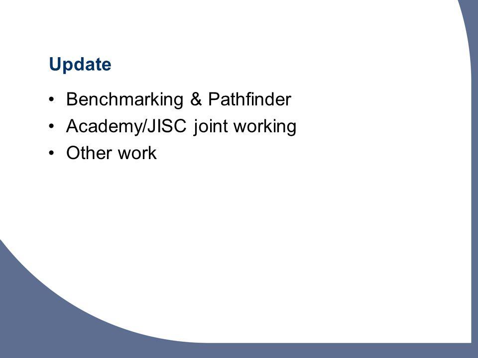 Update Benchmarking & Pathfinder Academy/JISC joint working Other work