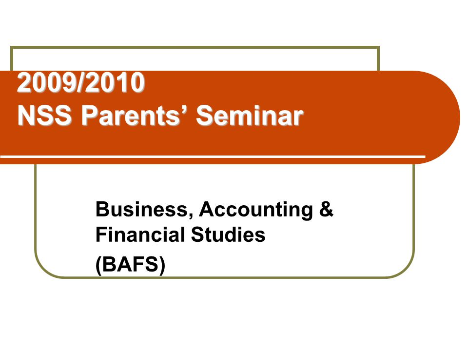 2009/2010 NSS Parents' Seminar Business, Accounting & Financial Studies (BAFS)